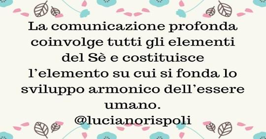Luciano Rispoli Psicologo: Comunicazione profonda e riarmonizzazioni del Sé