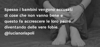 Luciano Rispoli Psicologo: Le paure nei bambini accresciute da colpevolizzazioni ed accuse ricevute.
