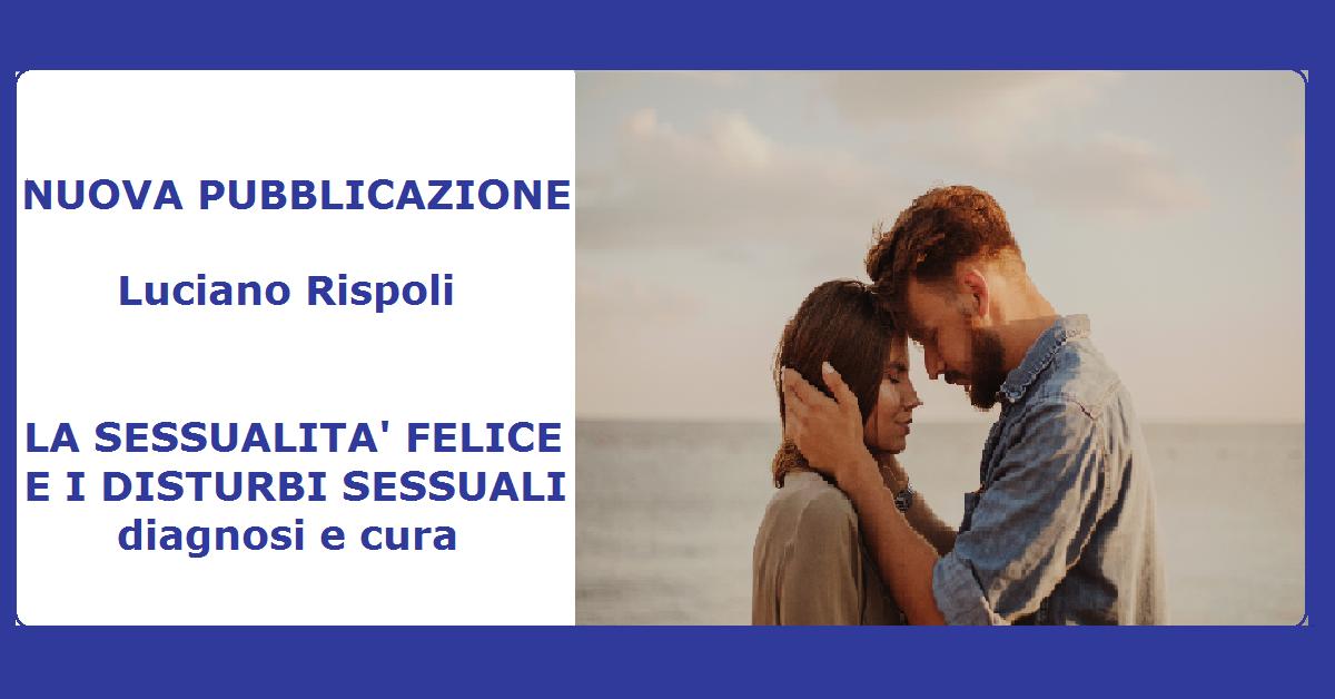Luciano Rispoli: La Sessualità Felice e i Disturbi Sessuali-Diagnosi e Cura -Libro