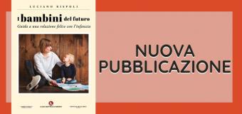 Luciano Rispoli Nuovo Libro: I bambini del futuro – Guida a una relazione felice con l'infanzia | Psicologo Psicoterapeuta